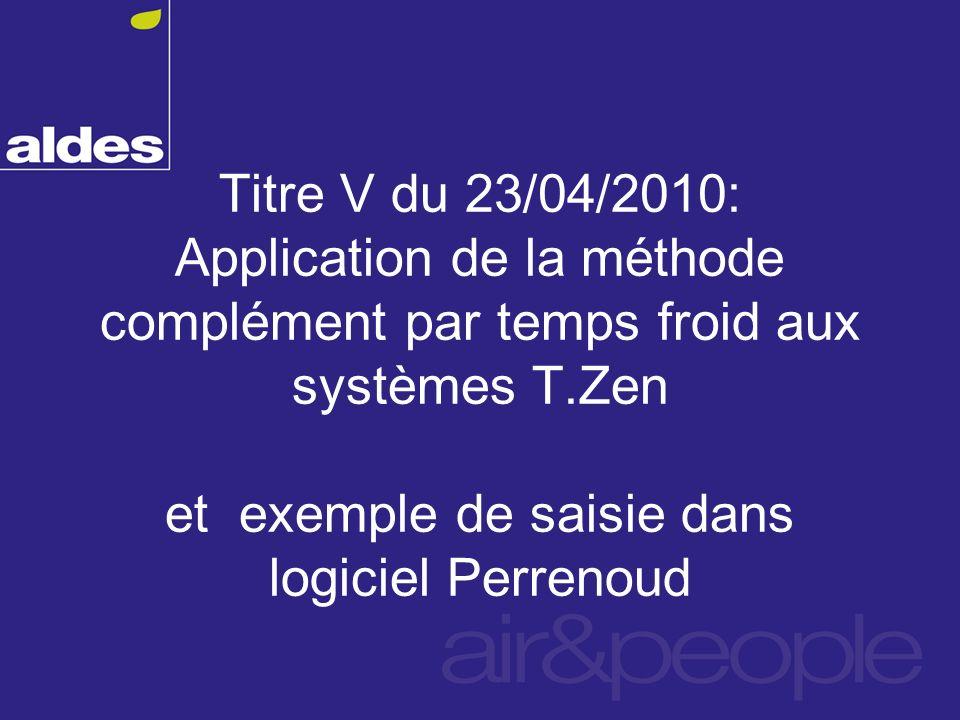 Titre V du 23/04/2010: Application de la méthode complément par temps froid aux systèmes T.Zen et exemple de saisie dans logiciel Perrenoud