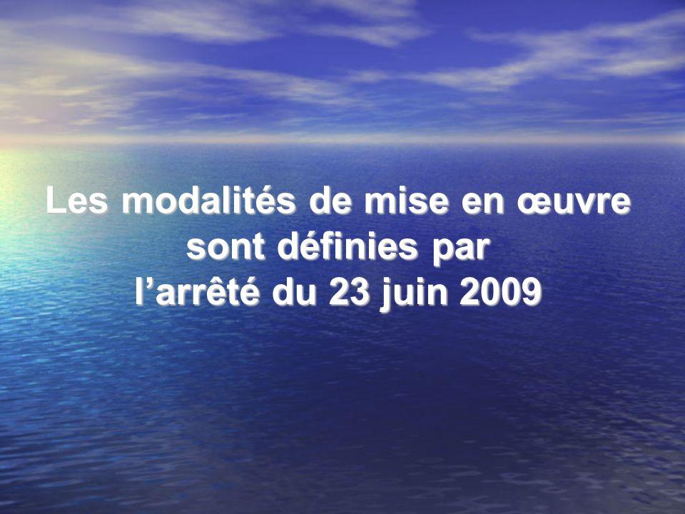 Les modalités de mise en œuvre sont définies par larrêté du 23 juin 2009