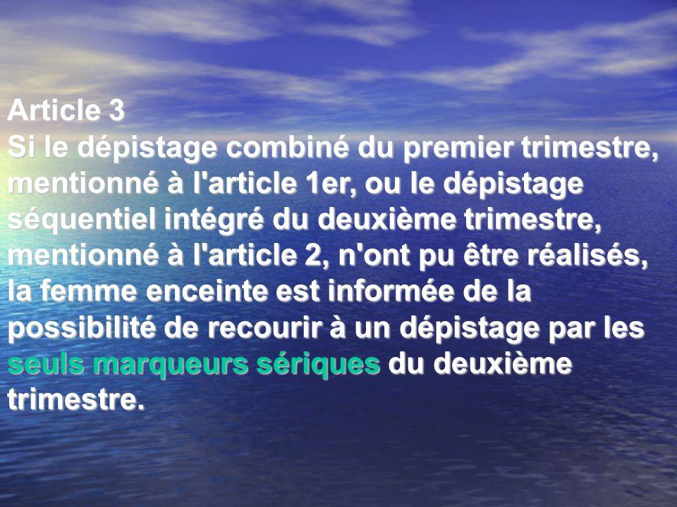 Article 3 Si le dépistage combiné du premier trimestre, mentionné à l'article 1er, ou le dépistage séquentiel intégré du deuxième trimestre, mentionné