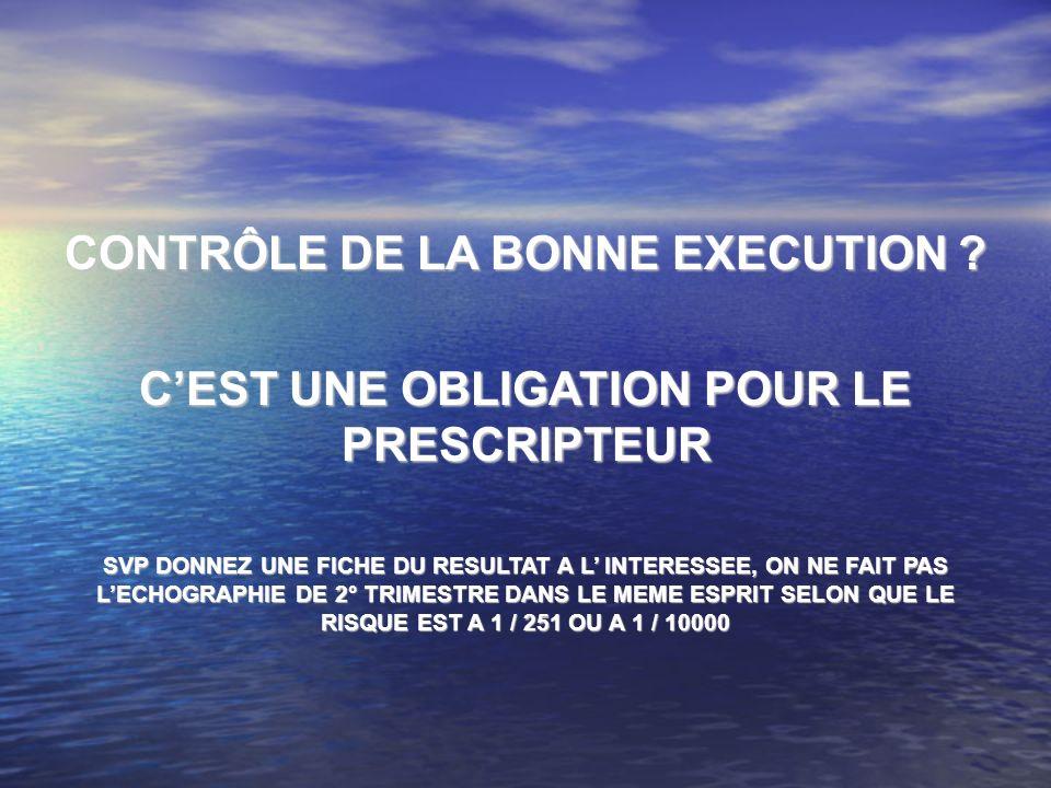 CONTRÔLE DE LA BONNE EXECUTION ? CEST UNE OBLIGATION POUR LE PRESCRIPTEUR SVP DONNEZ UNE FICHE DU RESULTAT A L INTERESSEE, ON NE FAIT PAS LECHOGRAPHIE