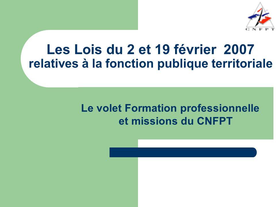 Les Lois du 2 et 19 février 2007 relatives à la fonction publique territoriale Le volet Formation professionnelle et missions du CNFPT