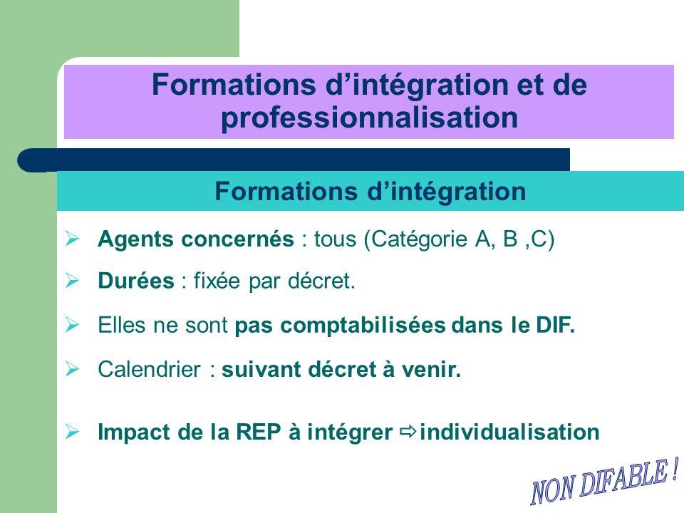 Formations dintégration et de professionnalisation Formations dintégration Agents concernés : tous (Catégorie A, B,C) Durées : fixée par décret. Elles