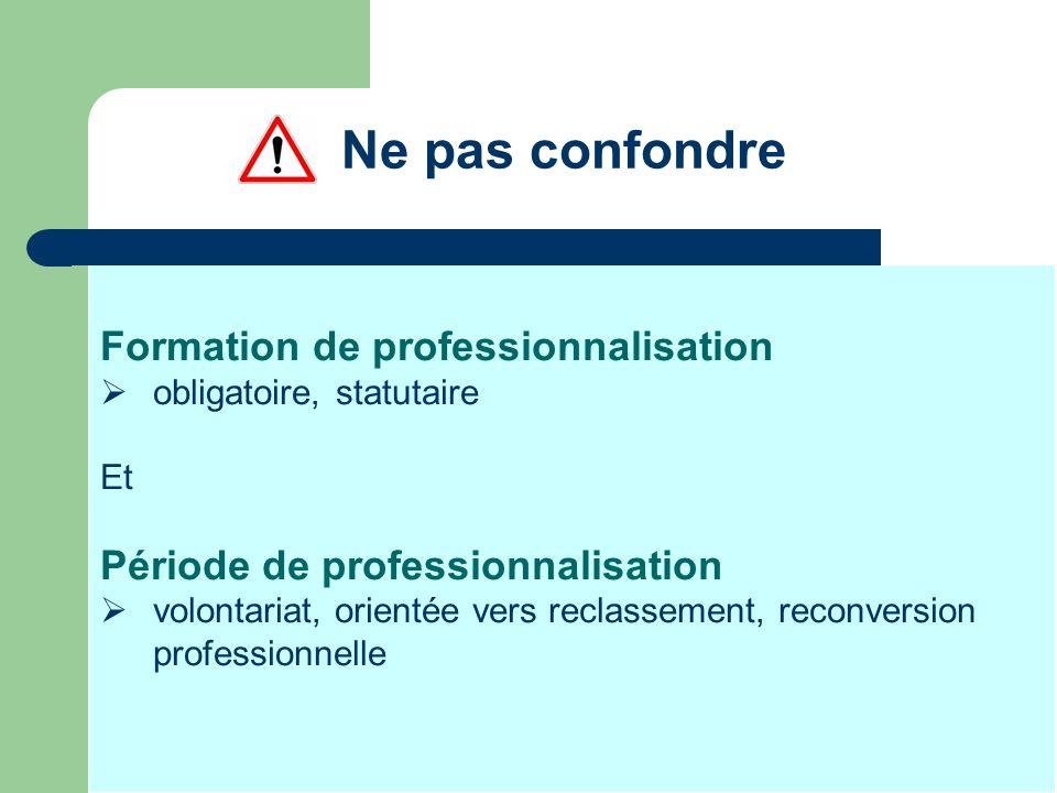 Ne pas confondre Formation de professionnalisation obligatoire, statutaire Et Période de professionnalisation volontariat, orientée vers reclassement,