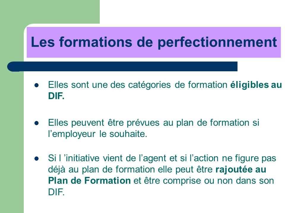 Les formations de perfectionnement Elles sont une des catégories de formation éligibles au DIF. Si l initiative vient de lagent et si laction ne figur