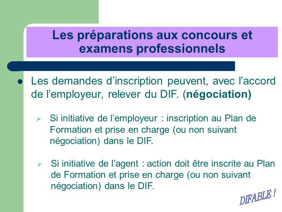 Les préparations aux concours et examens professionnels Les demandes dinscription peuvent, avec laccord de lemployeur, relever du DIF. (négociation) S