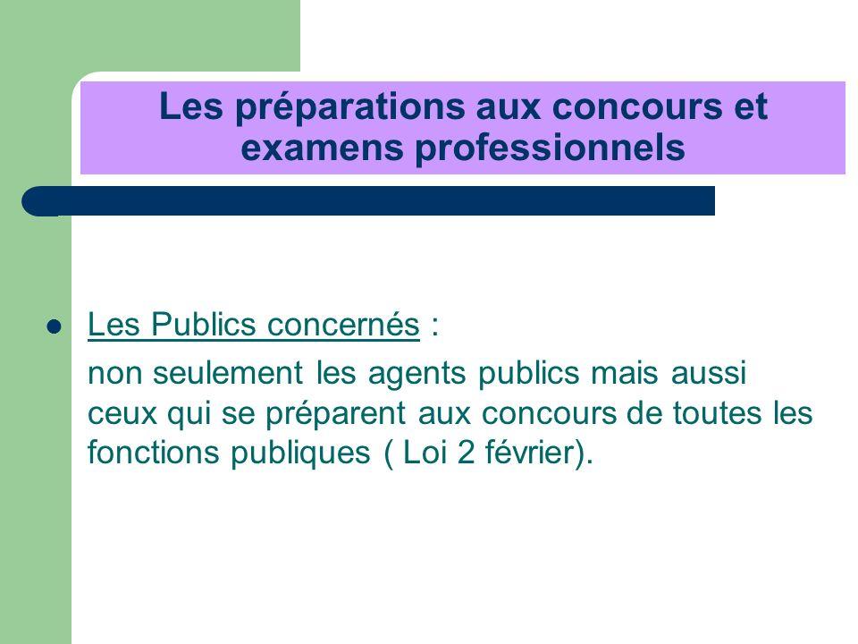 Les préparations aux concours et examens professionnels Les Publics concernés : non seulement les agents publics mais aussi ceux qui se préparent aux