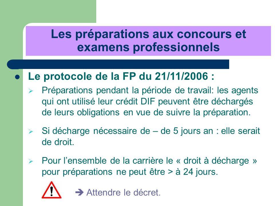 Les préparations aux concours et examens professionnels Le protocole de la FP du 21/11/2006 : Préparations pendant la période de travail: les agents q