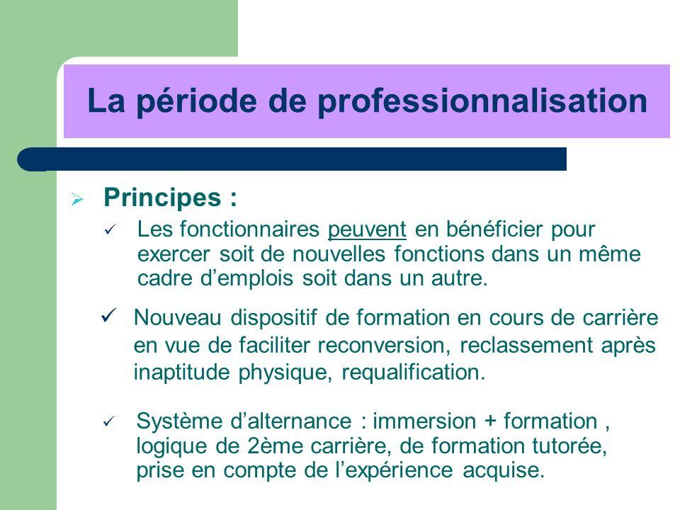 La période de professionnalisation Principes : Les fonctionnaires peuvent en bénéficier pour exercer soit de nouvelles fonctions dans un même cadre de