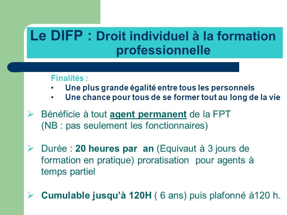 Le DIFP : Droit individuel à la formation professionnelle Finalités : Une plus grande égalité entre tous les personnels Une chance pour tous de se for