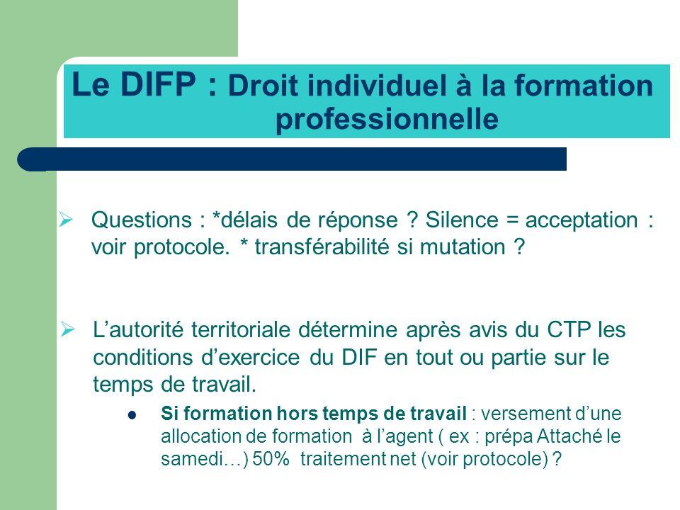 Le DIFP : Droit individuel à la formation professionnelle Questions : *délais de réponse ? Silence = acceptation : voir protocole. * transférabilité s
