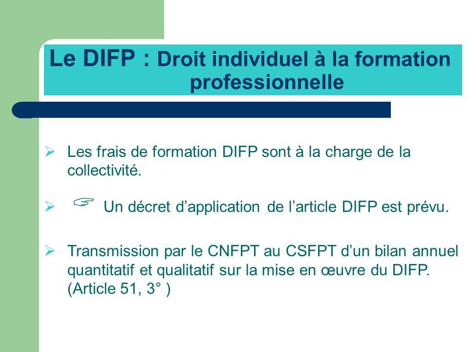 Le DIFP : Droit individuel à la formation professionnelle Les frais de formation DIFP sont à la charge de la collectivité. Un décret dapplication de l