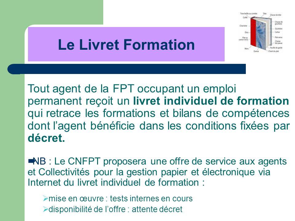 Tout agent de la FPT occupant un emploi permanent reçoit un livret individuel de formation qui retrace les formations et bilans de compétences dont la