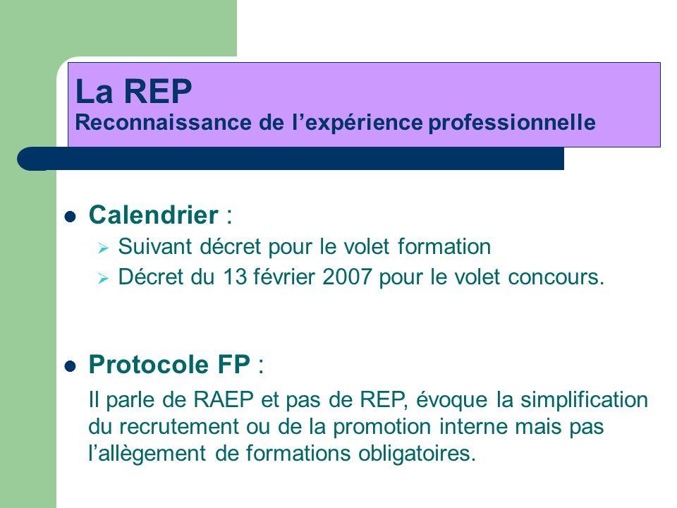Calendrier : Suivant décret pour le volet formation Décret du 13 février 2007 pour le volet concours. La REP Reconnaissance de lexpérience professionn