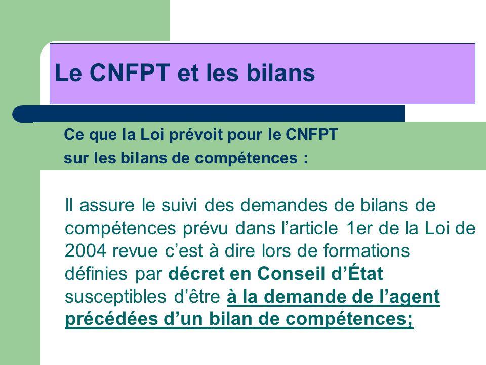 Ce que la Loi prévoit pour le CNFPT sur les bilans de compétences : Le CNFPT et les bilans Il assure le suivi des demandes de bilans de compétences pr