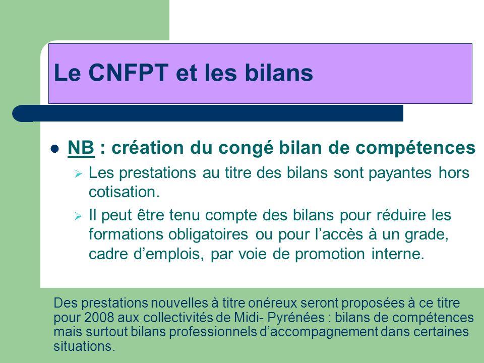 NB : création du congé bilan de compétences Les prestations au titre des bilans sont payantes hors cotisation. Il peut être tenu compte des bilans pou