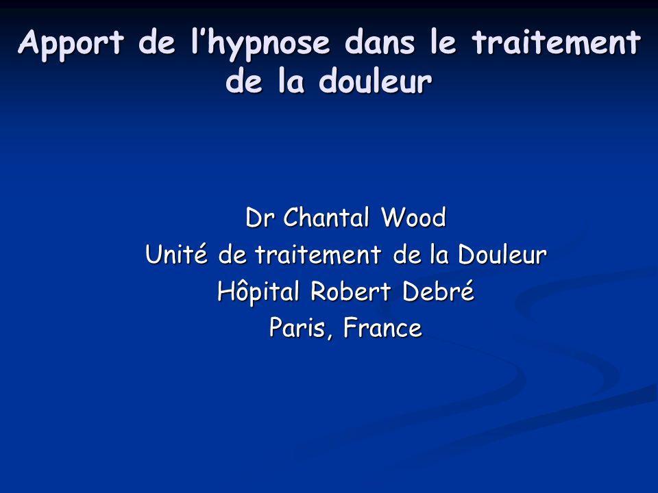 Apport de lhypnose dans le traitement de la douleur Dr Chantal Wood Unité de traitement de la Douleur Hôpital Robert Debré Paris, France