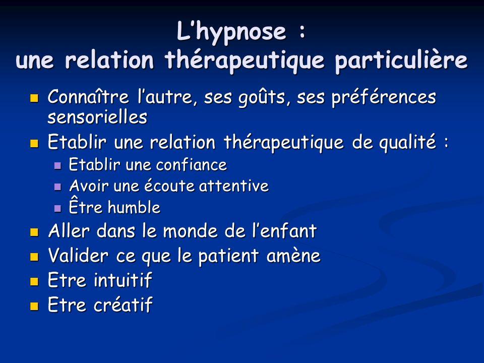 Lhypnose : une relation thérapeutique particulière Connaître lautre, ses goûts, ses préférences sensorielles Connaître lautre, ses goûts, ses préféren