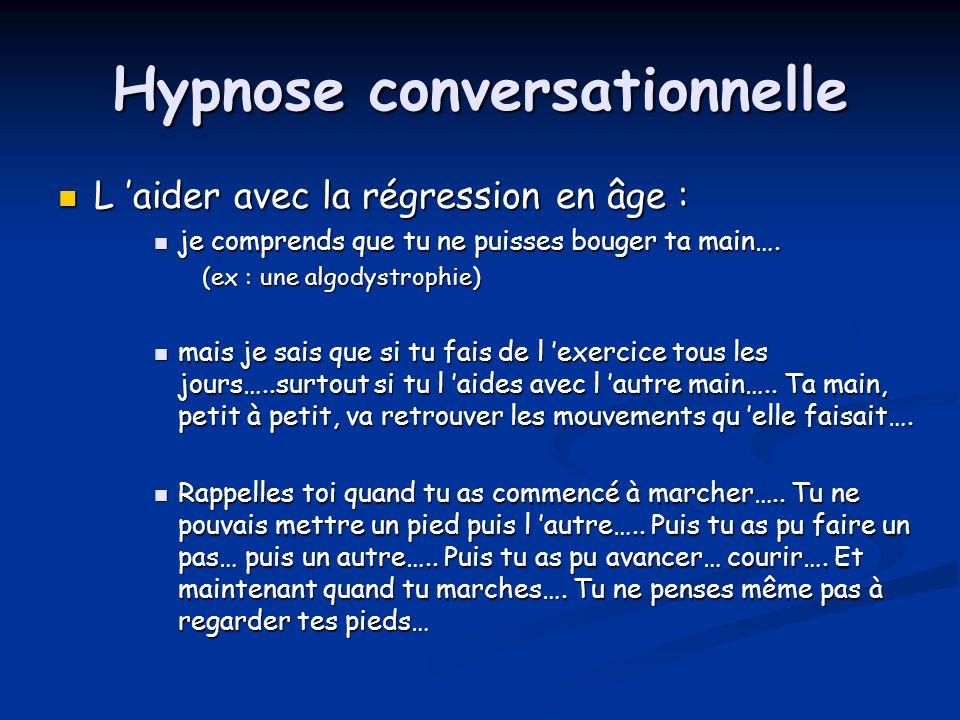 Hypnose conversationnelle L aider avec la régression en âge : L aider avec la régression en âge : je comprends que tu ne puisses bouger ta main…. je c