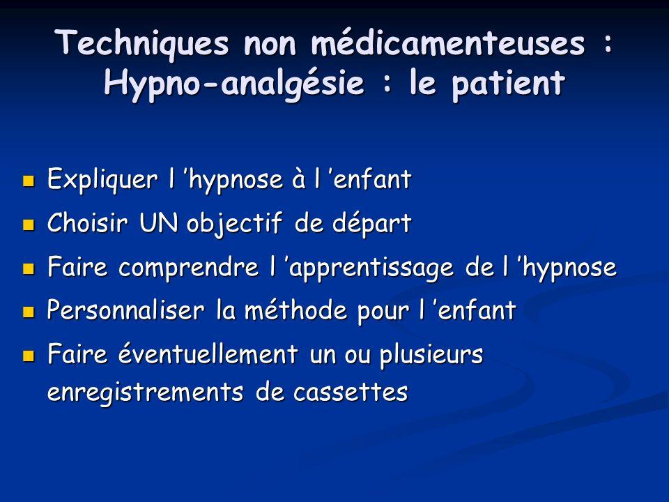 Techniques non médicamenteuses : Hypno-analgésie : le patient Expliquer l hypnose à l enfant Expliquer l hypnose à l enfant Choisir UN objectif de dép