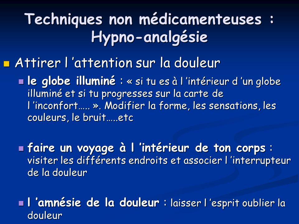 Techniques non médicamenteuses : Hypno-analgésie Attirer l attention sur la douleur Attirer l attention sur la douleur le globe illuminé : « si tu es