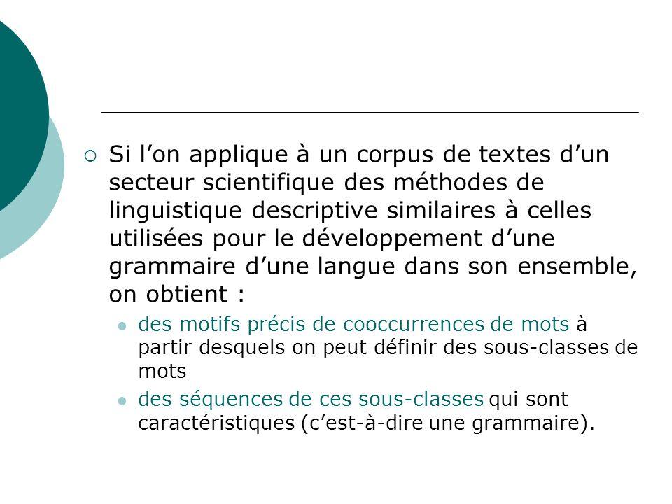 Si lon applique à un corpus de textes dun secteur scientifique des méthodes de linguistique descriptive similaires à celles utilisées pour le développ