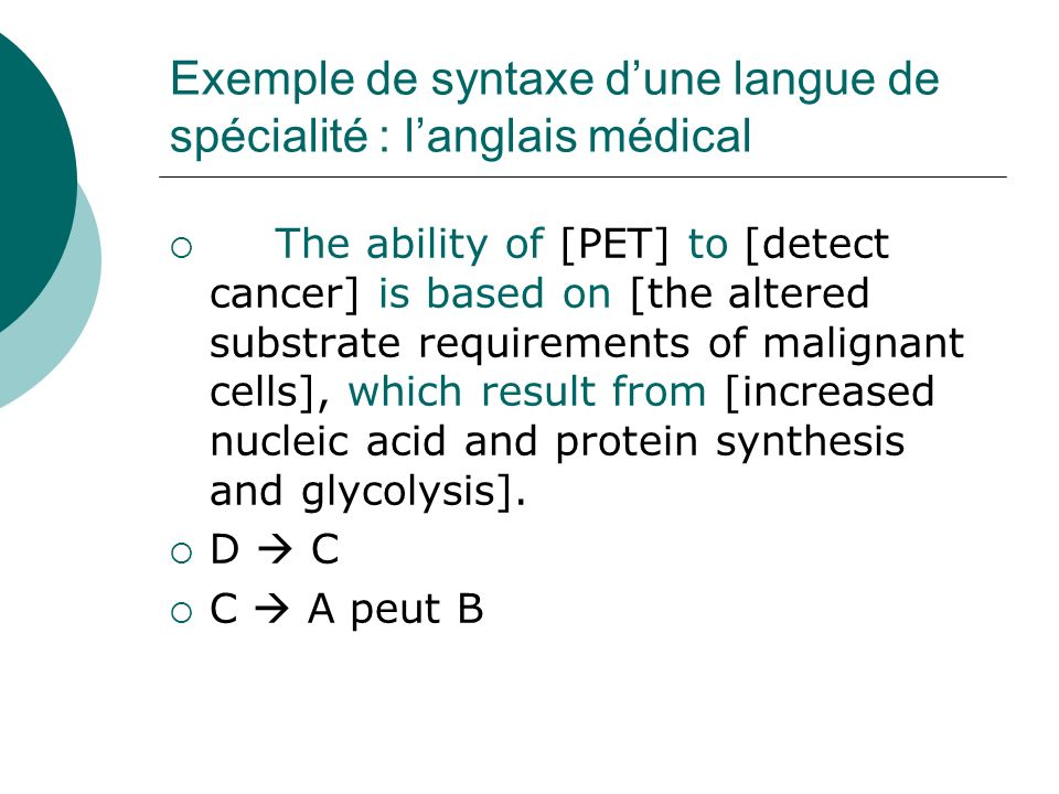 Exemple de syntaxe dune langue de spécialité : langlais médical The ability of [PET] to [detect cancer] is based on [the altered substrate requirement