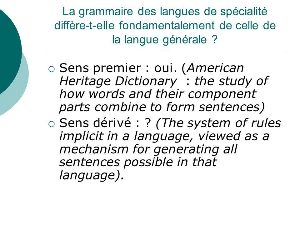 La grammaire des langues de spécialité diffère-t-elle fondamentalement de celle de la langue générale ? Sens premier : oui. (American Heritage Diction