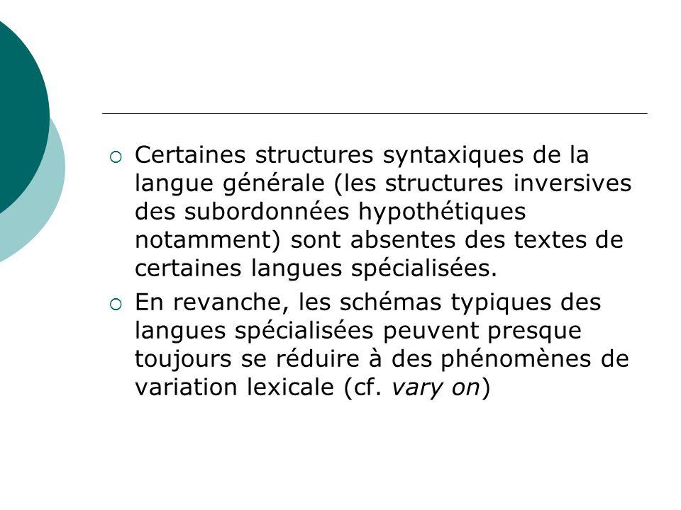 Certaines structures syntaxiques de la langue générale (les structures inversives des subordonnées hypothétiques notamment) sont absentes des textes d
