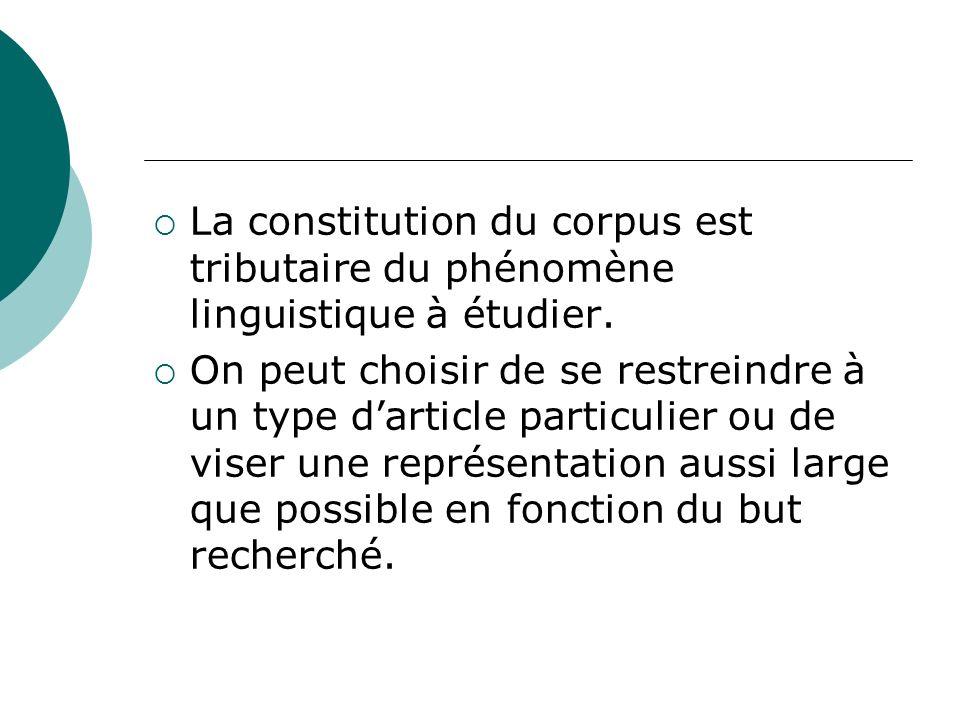 La constitution du corpus est tributaire du phénomène linguistique à étudier. On peut choisir de se restreindre à un type darticle particulier ou de v