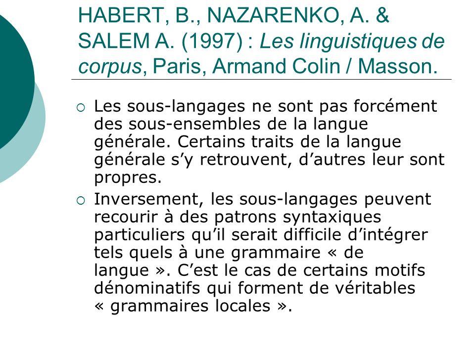 HABERT, B., NAZARENKO, A. & SALEM A. (1997) : Les linguistiques de corpus, Paris, Armand Colin / Masson. Les sous-langages ne sont pas forcément des s