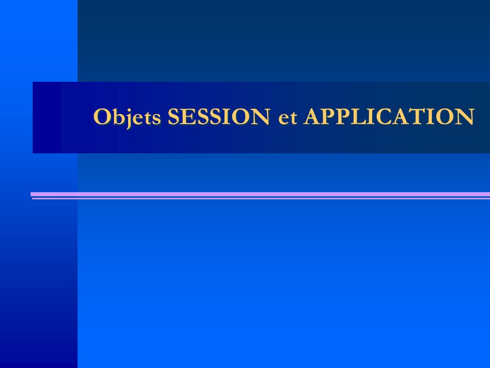 Objets SESSION et APPLICATION