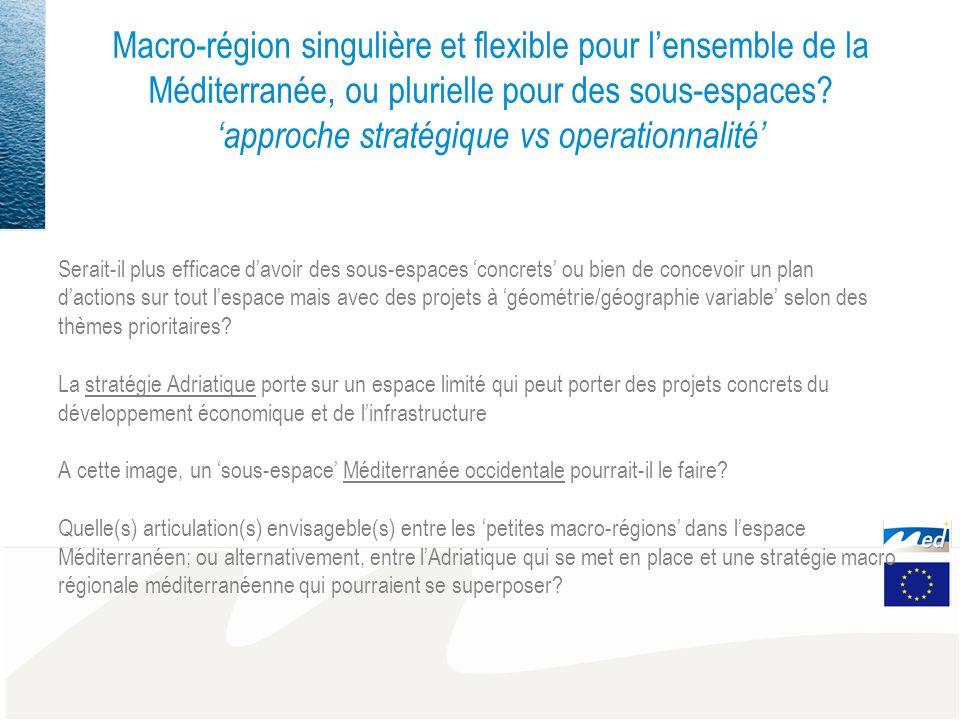 Macro-région singulière et flexible pour lensemble de la Méditerranée, ou plurielle pour des sous-espaces.