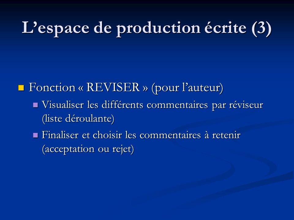 Lespace de production écrite (3) Fonction « REVISER » (pour lauteur) Fonction « REVISER » (pour lauteur) Visualiser les différents commentaires par ré
