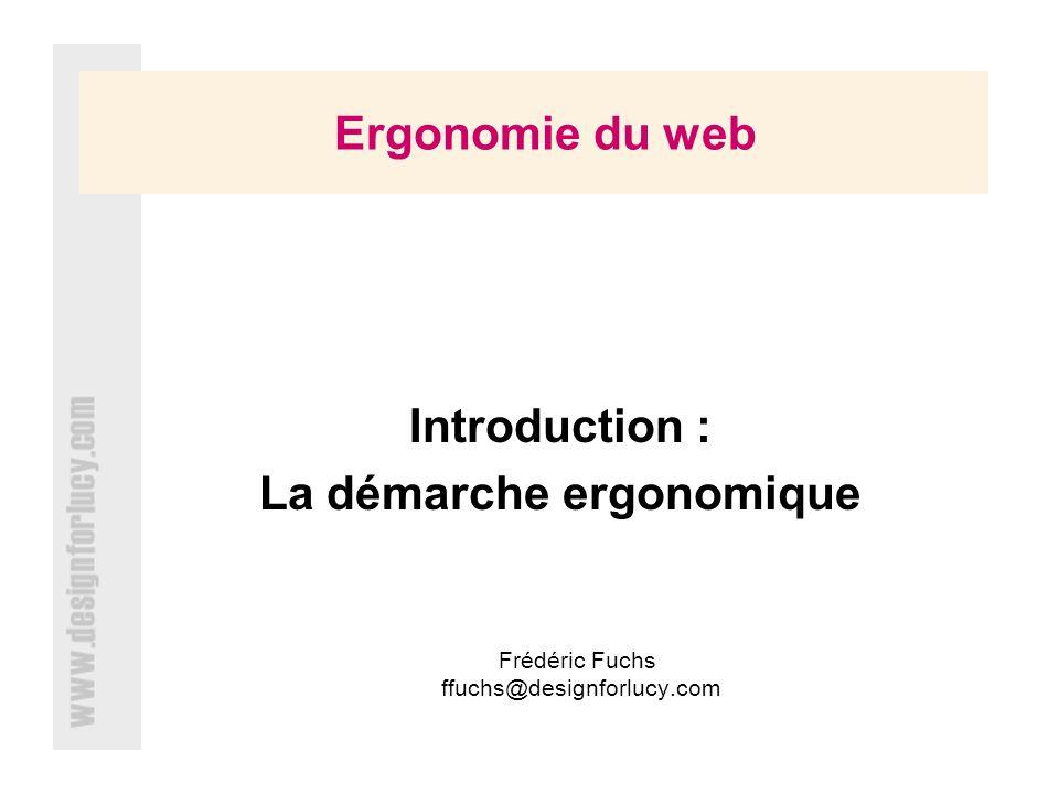 Ergonomie du web Introduction : La démarche ergonomique Frédéric Fuchs ffuchs@designforlucy.com