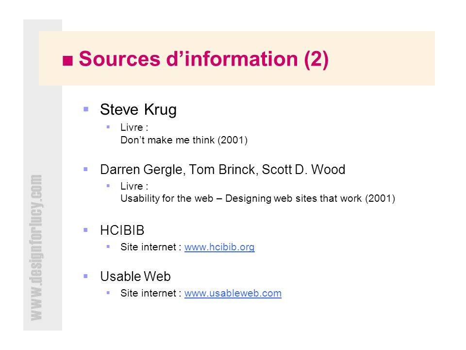 Sources dinformation (2) Steve Krug Livre : Dont make me think (2001) Darren Gergle, Tom Brinck, Scott D.