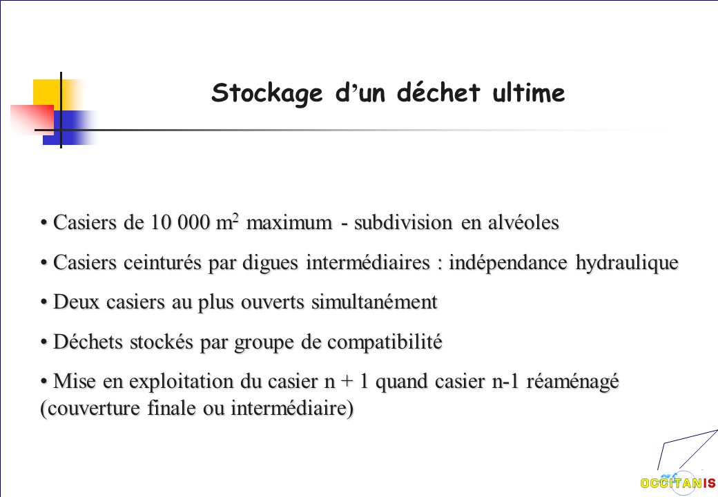 Stockage d un déchet ultime Casiers de 10 000 m 2 maximum - subdivision en alvéoles Casiers de 10 000 m 2 maximum - subdivision en alvéoles Casiers ce