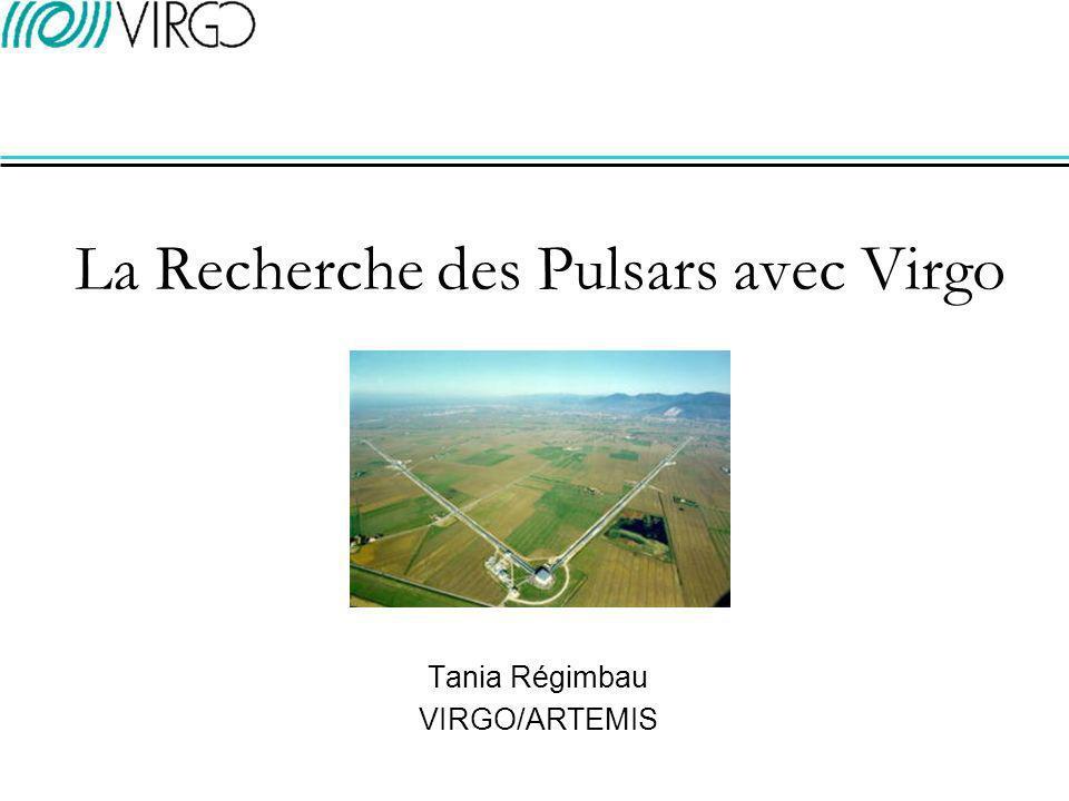 La Recherche des Pulsars avec Virgo Tania Régimbau VIRGO/ARTEMIS