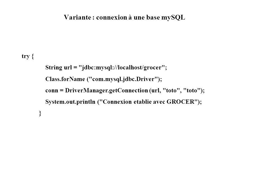 Variante : connexion à une base mySQL try { String url =