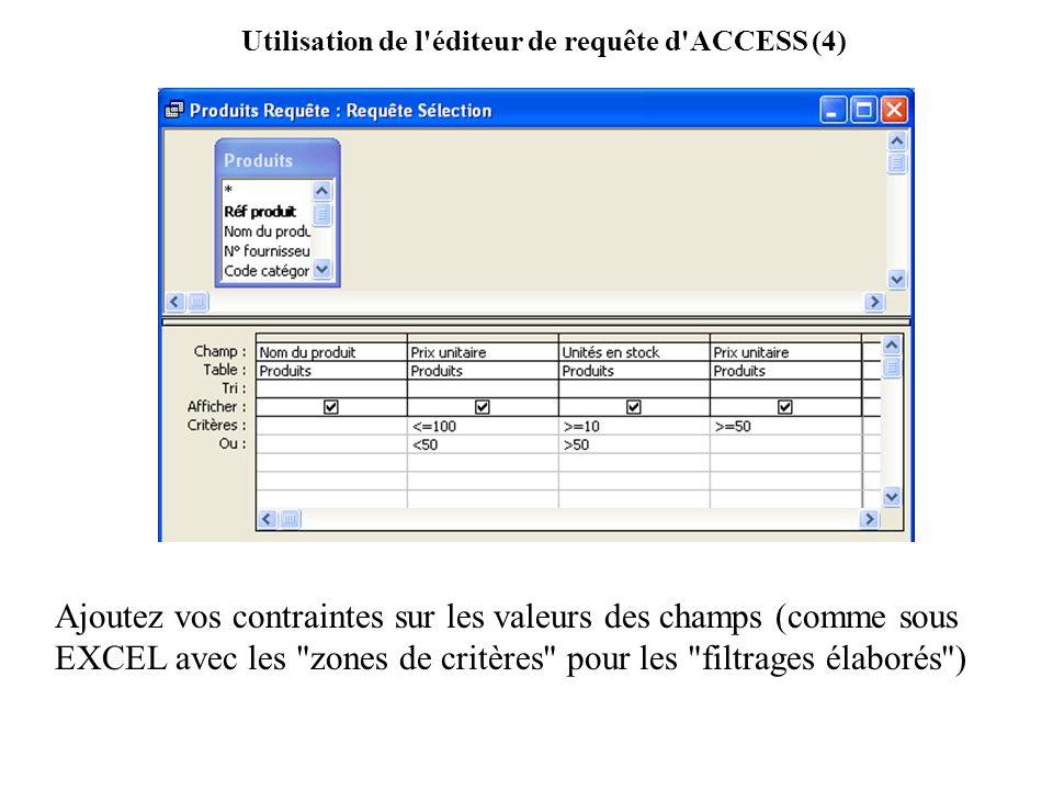 Utilisation de l'éditeur de requête d'ACCESS (4) Ajoutez vos contraintes sur les valeurs des champs (comme sous EXCEL avec les