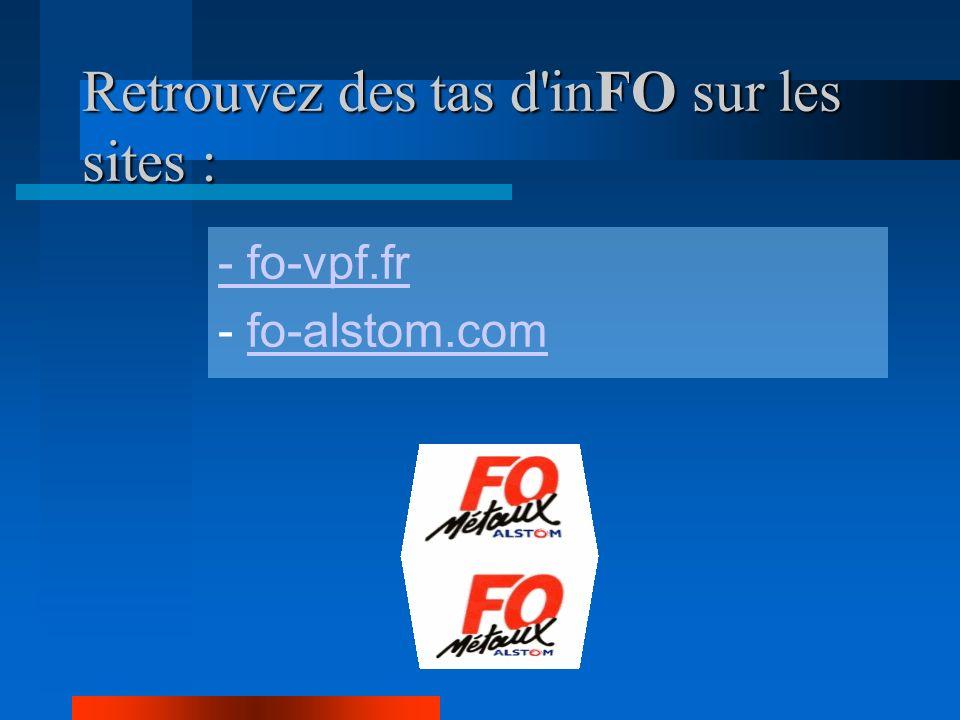 Retrouvez des tas d inFO sur les sites : - fo-vpf.fr - fo-alstom.comfo-alstom.com