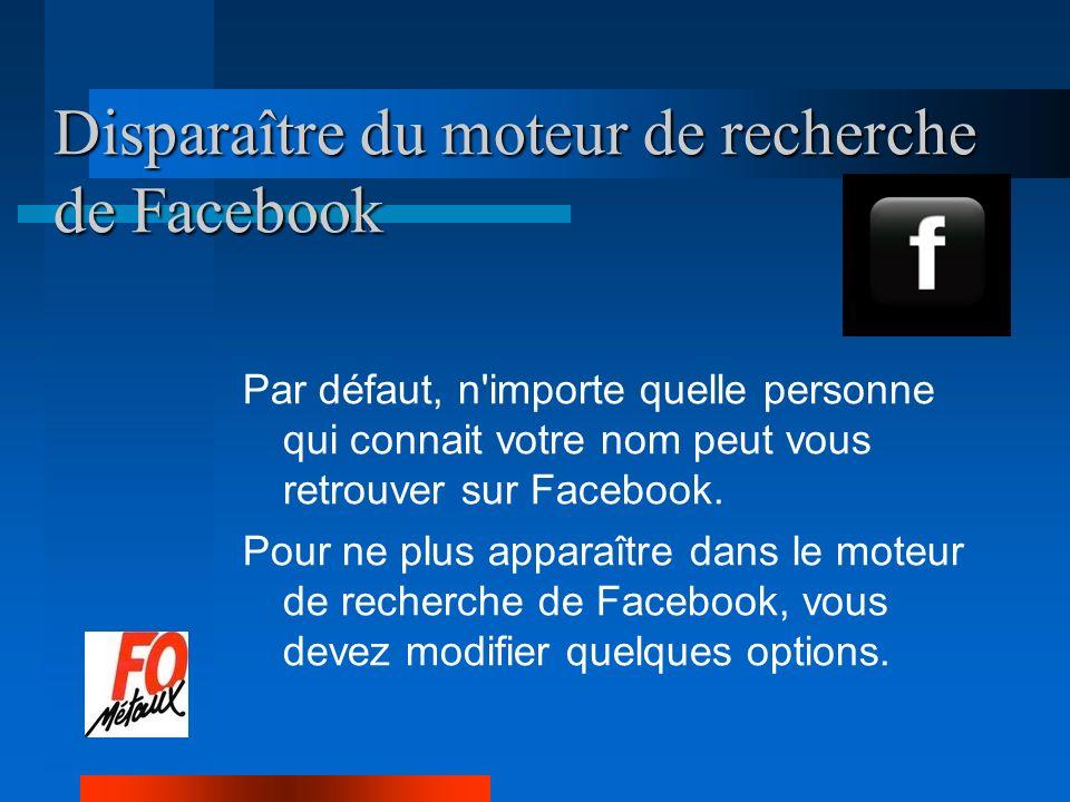Disparaître du moteur de recherche de Facebook Par défaut, n importe quelle personne qui connait votre nom peut vous retrouver sur Facebook.