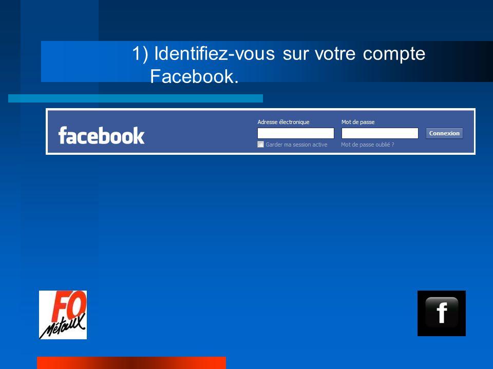 1) Identifiez-vous sur votre compte Facebook.