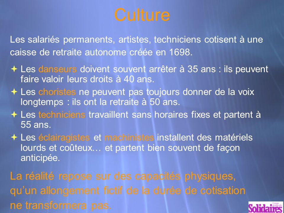 Culture Les salariés permanents, artistes, techniciens cotisent à une caisse de retraite autonome créée en 1698.