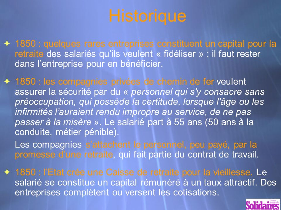 La belle histoire des retraites 1853, régime de retraite des fonctionnaires 1910, loi sur les retraites ouvrières et paysannes, mal appliquée.