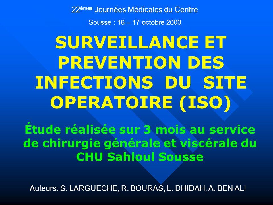 SURVEILLANCE ET PREVENTION DES INFECTIONS DU SITE OPERATOIRE (ISO) Étude réalisée sur 3 mois au service de chirurgie générale et viscérale du CHU Sahl