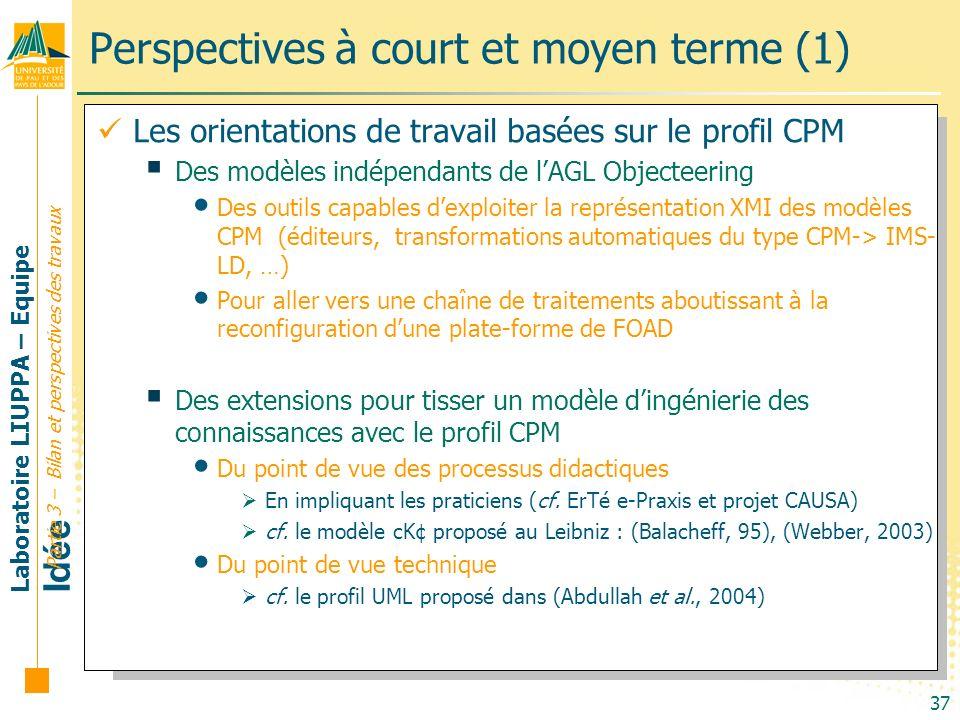 Laboratoire LIUPPA – Equipe Idée 37 Partie 3 – Bilan et perspectives des travaux Perspectives à court et moyen terme (1) Les orientations de travail b
