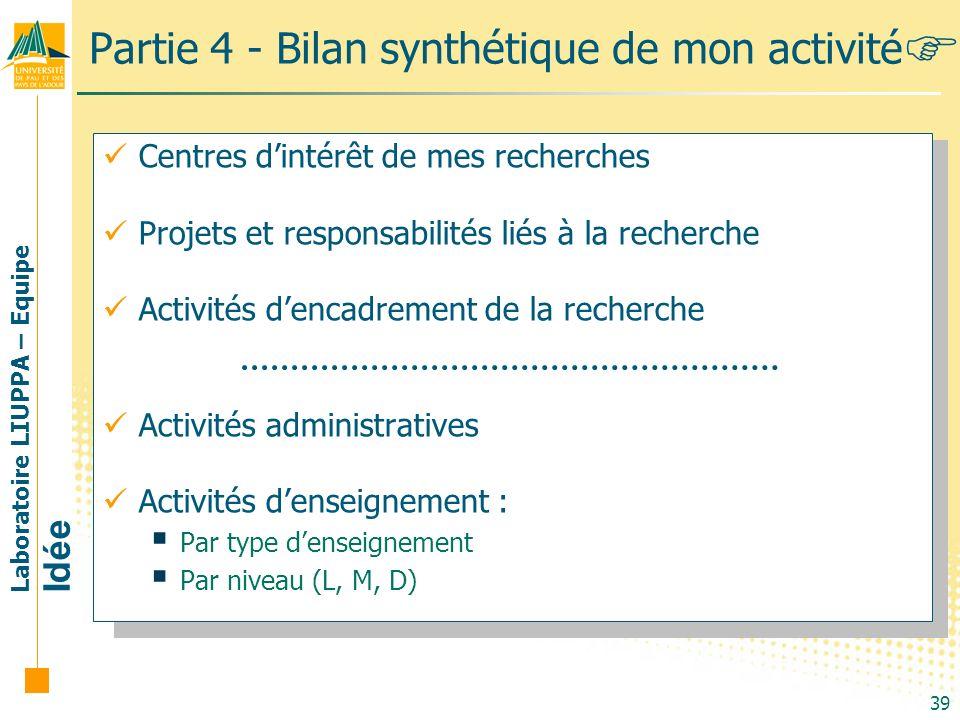 Laboratoire LIUPPA – Equipe Idée 39 Partie 4 - Bilan synthétique de mon activité Centres dintérêt de mes recherches Projets et responsabilités liés à