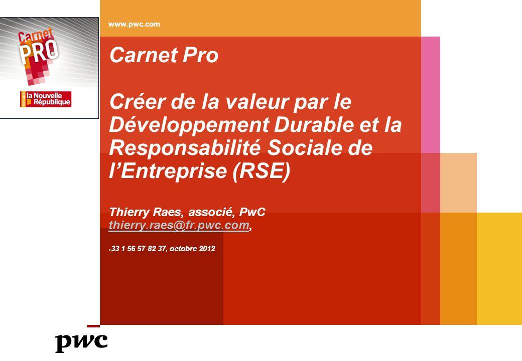Carnet Pro Créer de la valeur par le Développement Durable et la Responsabilité Sociale de lEntreprise (RSE) Thierry Raes, associé, PwC thierry.raes@f