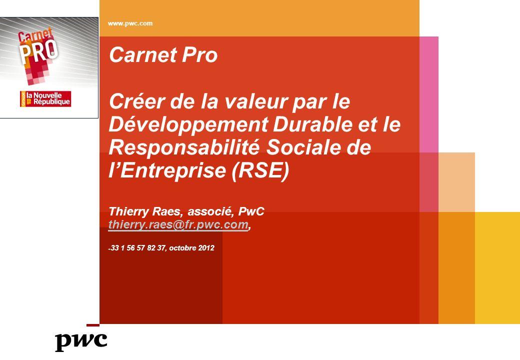 Carnet Pro Créer de la valeur par le Développement Durable et le Responsabilité Sociale de lEntreprise (RSE) Thierry Raes, associé, PwC thierry.raes@f