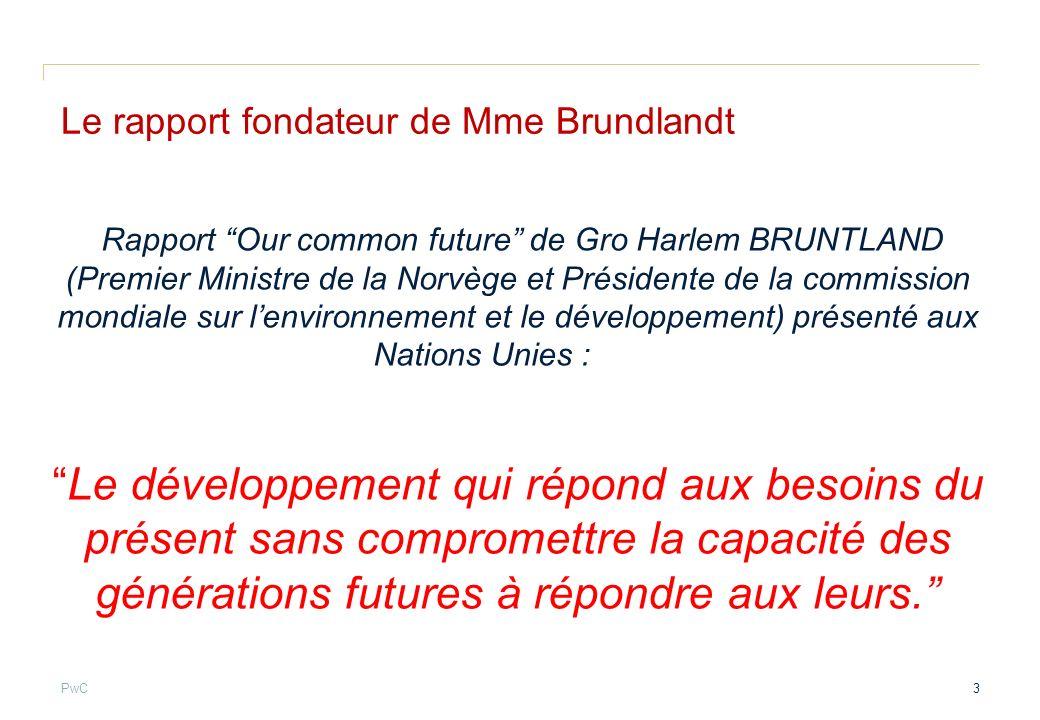 PwC Le rapport fondateur de Mme Brundlandt Rapport Our common future de Gro Harlem BRUNTLAND (Premier Ministre de la Norvège et Présidente de la commi